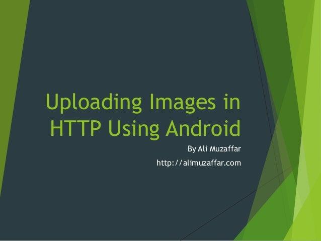 Uploading Images in HTTP Using Android By Ali Muzaffar http://alimuzaffar.com
