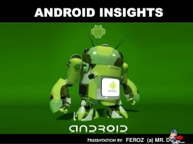 ANDROID INSIGHTS           FEROZ (a) MR. DO