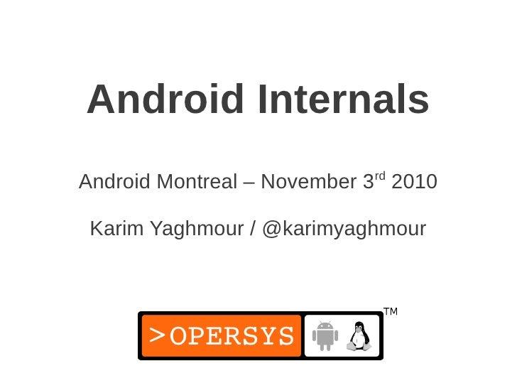 Android InternalsAndroid Montreal – November 3rd 2010 Karim Yaghmour / @karimyaghmour