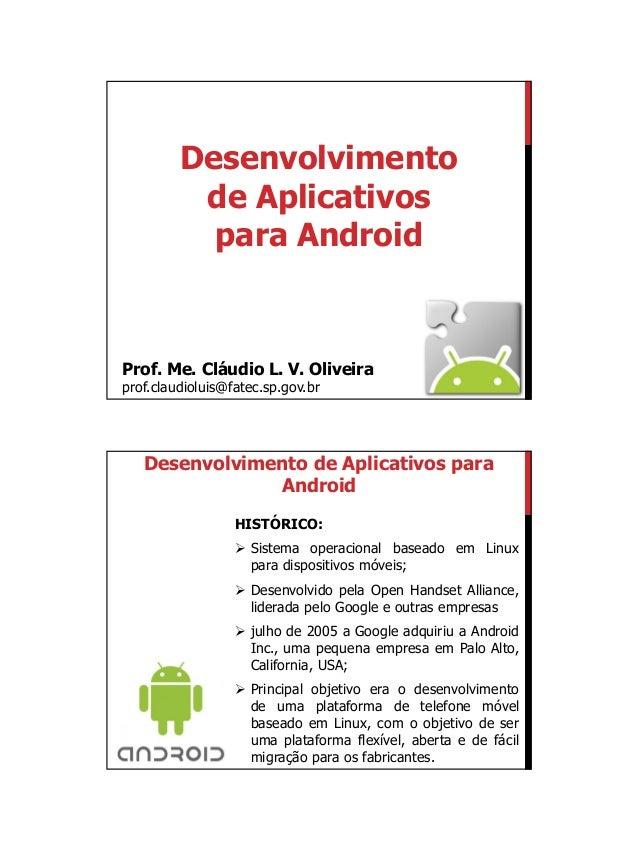 01/09/2015 1 Desenvolvimento de Aplicativos para Android Prof. Me. Cláudio L. V. Oliveira prof.claudioluis@fatec.sp.gov.br...