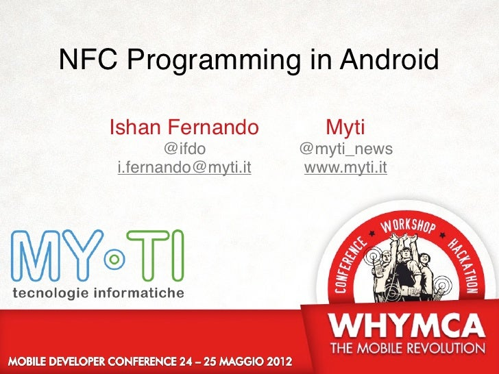 NFC Programming in Android   Ishan Fernando           Myti           @ifdo         @myti_news    i.fernando@myti.it   www....