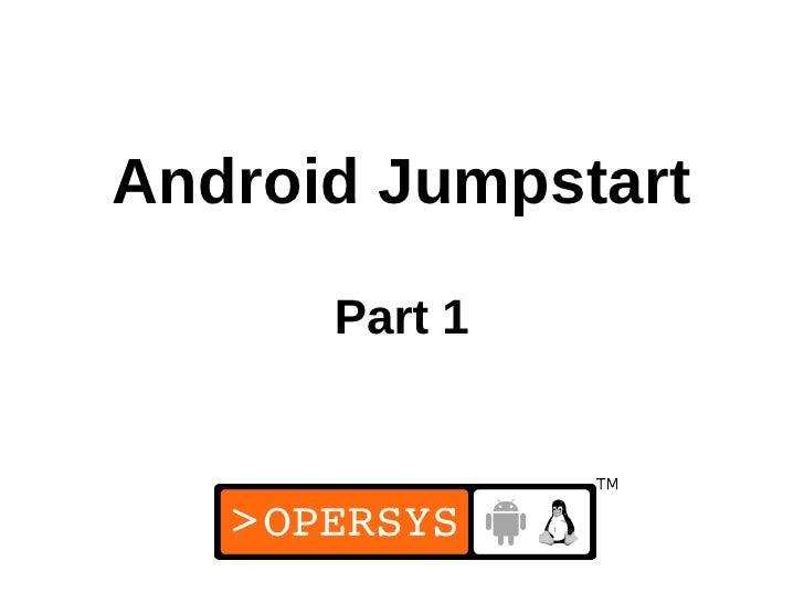 Android Jumpstart      Part 1               1