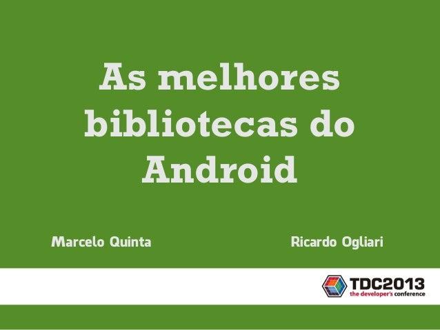 Marcelo QuintaAs melhoresbibliotecas doAndroidRicardo Ogliari