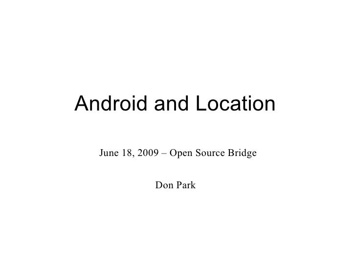 Android and Location June 18, 2009 – Open Source Bridge Don Park