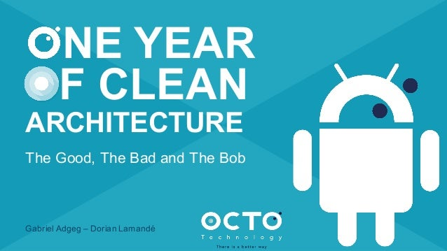 By OCTO & The Refiners The Good, The Bad and The Bob Gabriel Adgeg – Dorian Lamandé NE YEAR OF CLEAN ARCHITECTURE