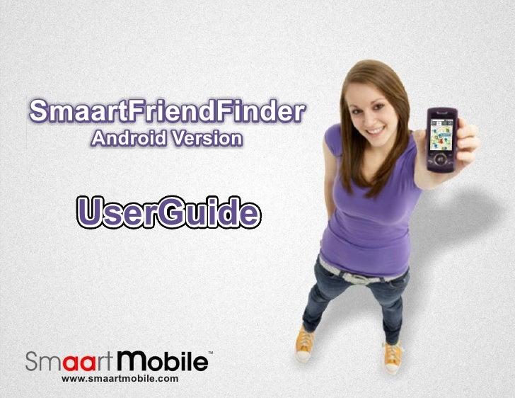 SmaartFriendFinder       Android Version    UserGuide  www.smaartmobile.com