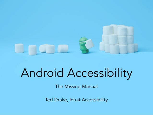 Android Accessibility The Missing Manual Ted Drake, Intuit Accessibility