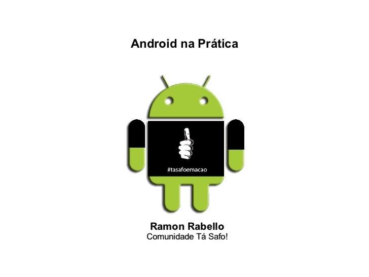 Android na Prática   Ramon Rabello  Comunidade Tá Safo!