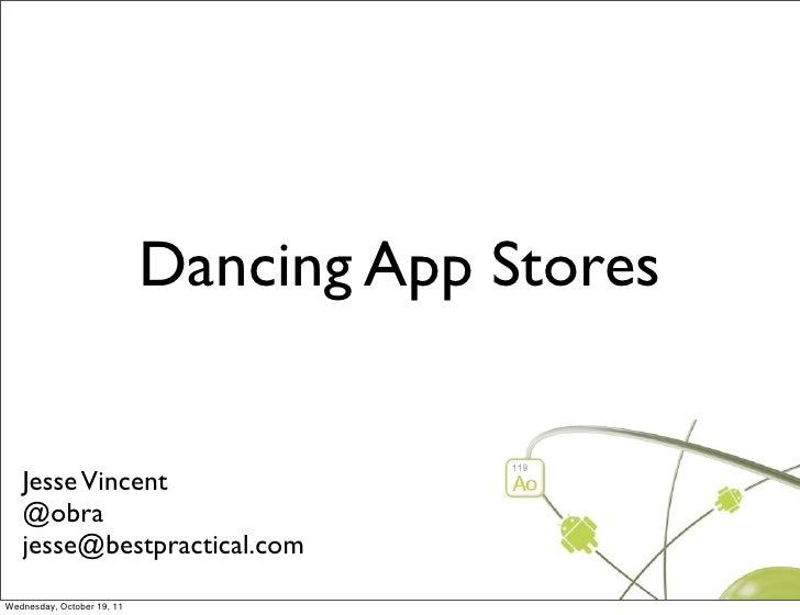 Dancing App Stores   Jesse Vincent   @obra   jesse@bestpractical.comWednesday, October 19, 11