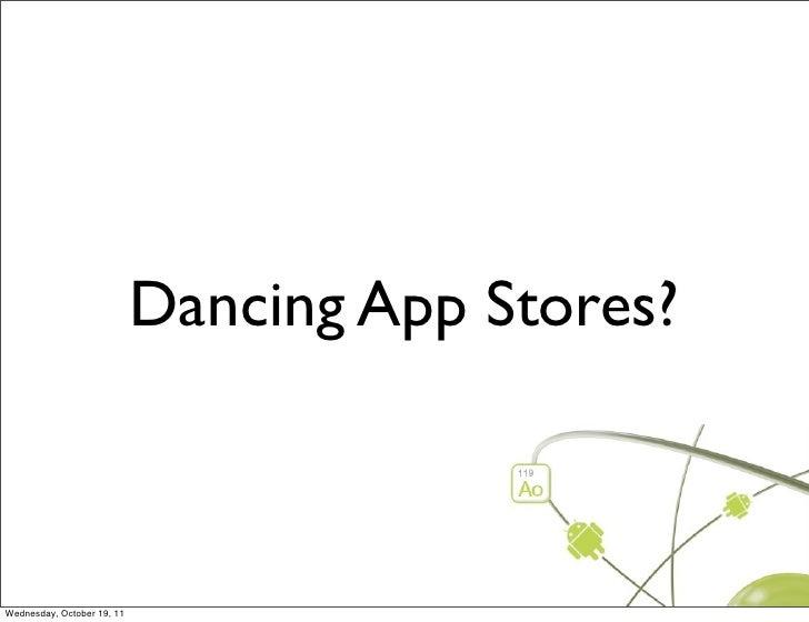 Dancing App Stores - Android Open 2011 Slide 2