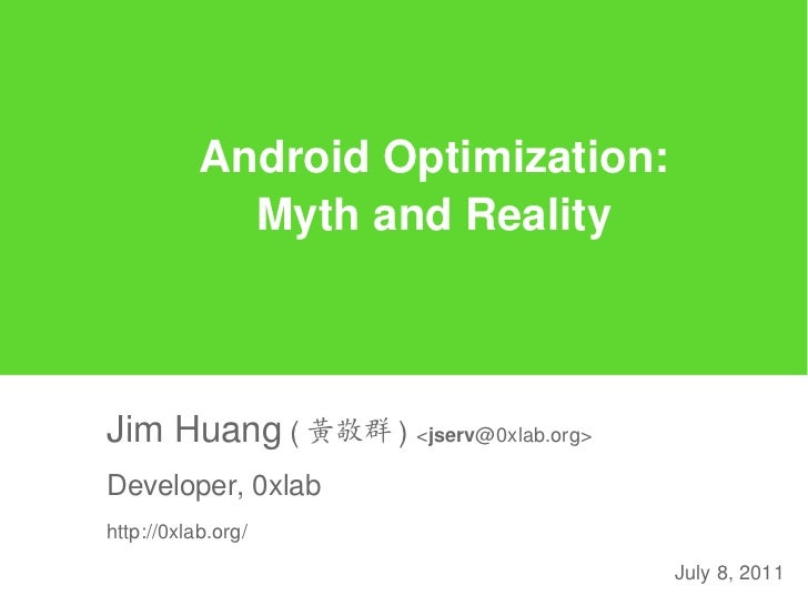 Android Optimization:             Myth and RealityJim Huang ( 黃敬群 ) <jserv@0xlab.org>Developer, 0xlabhttp://0xlab.org/    ...