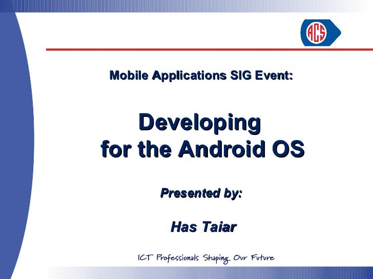Mobile Applications SIG Event:    Developingfor the Android OS        Presented by:         Has Taiar