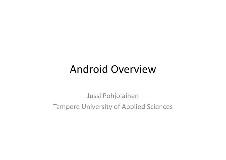 Android	   Overview	                 Jussi	   Pohjolainen	    Tampere	   University	   of	   Applied	   Sciences