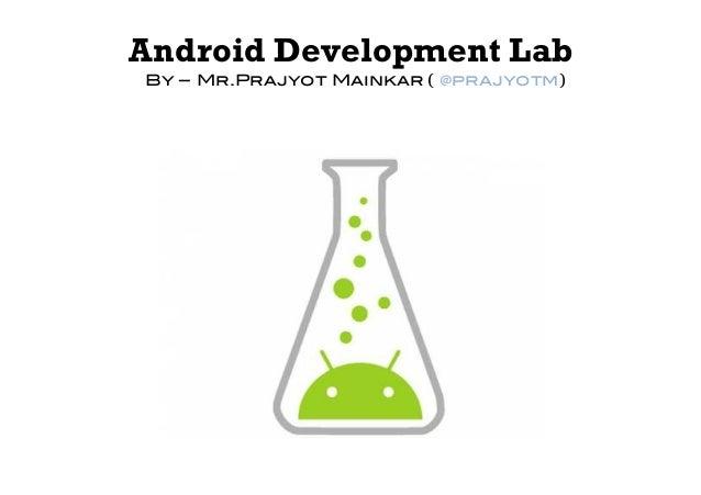 Android Development LabBy – Mr.Prajyot Mainkar ( @prajyotm)!