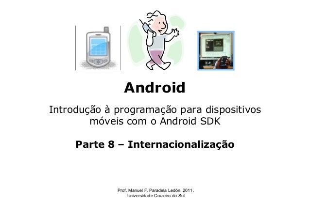 Android Introdução à programação para dispositivos móveis com o Android SDK Parte 8 – Internacionalização Prof. Manuel F. ...