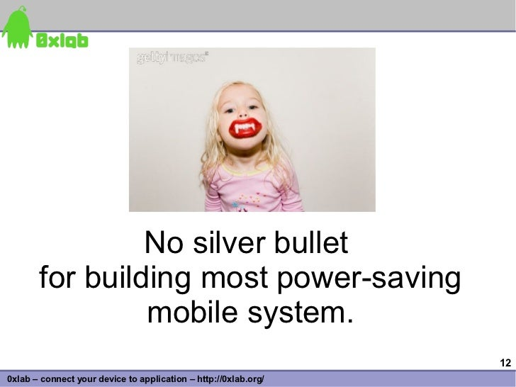 No silver bullet        for building most power-saving                 mobile system.                                     ...