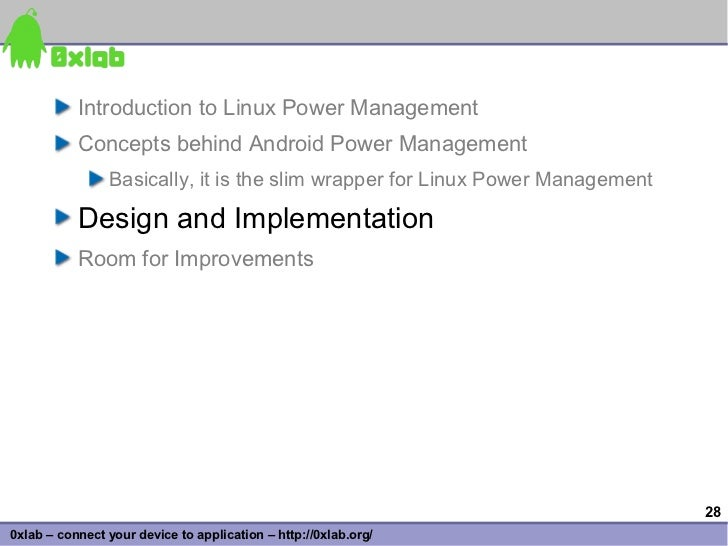 Introduction to Linux Power Management            Concepts behind Android Power Management                 Basically, it i...