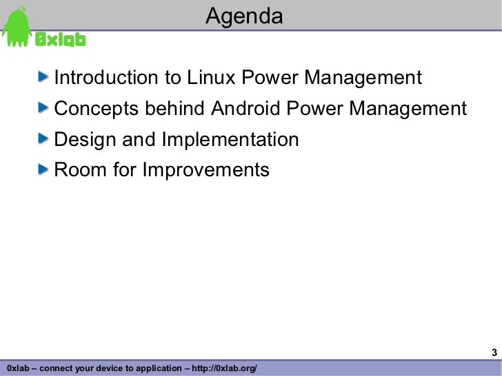 Agenda             Introduction to Linux Power Management            Concepts behind Android Power Management            D...