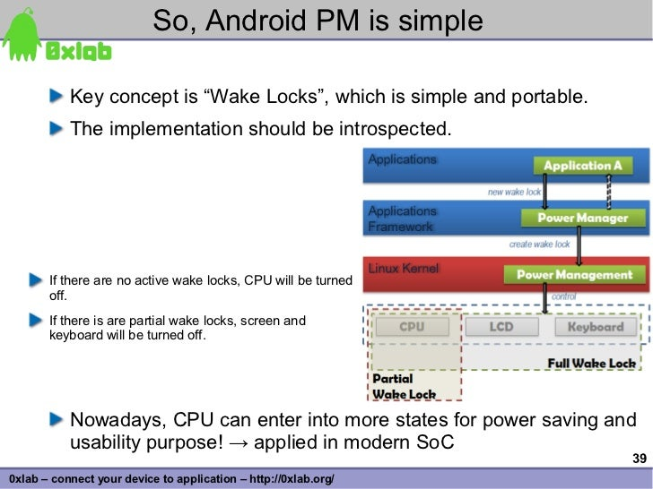 """So, Android PM is simple             Key concept is """"Wake Locks"""", which is simple and portable.            The implementat..."""