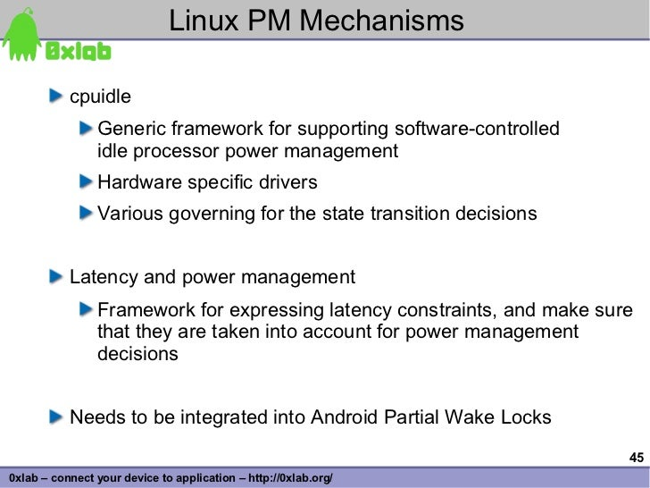 Linux PM Mechanisms             cpuidle                 Generic framework for supporting software-controlled              ...