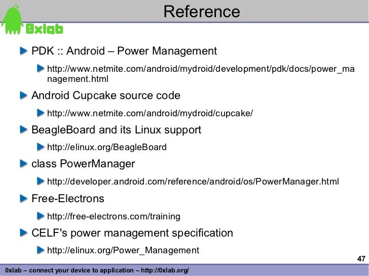 Reference          PDK :: Android – Power Management               http://www.netmite.com/android/mydroid/development/pdk/...