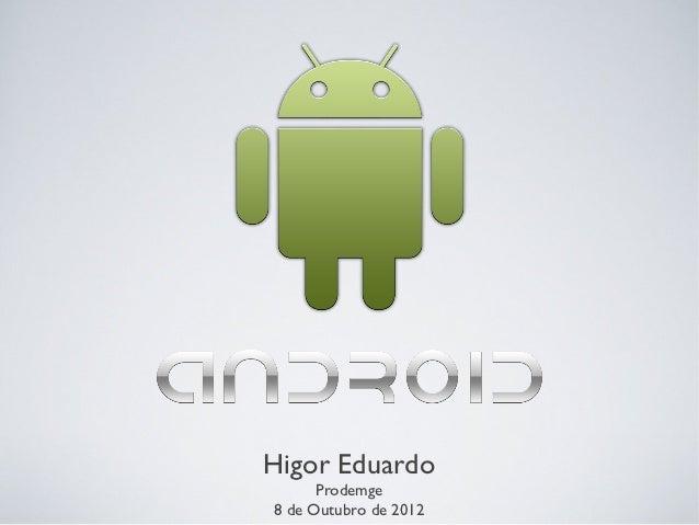 Higor Eduardo      Prodemge8 de Outubro de 2012