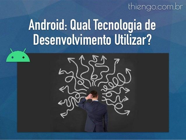 Android: Qual Tecnologia de Desenvolvimento Utilizar? thiengo.com.br