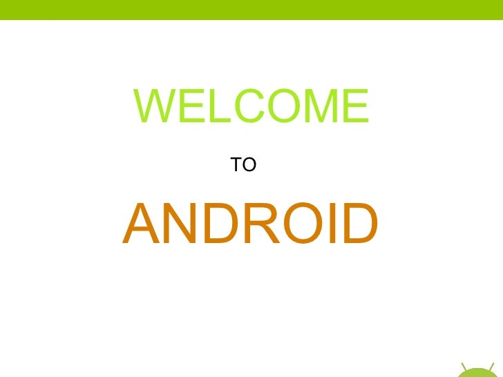 ANDROID WELCOME   TO