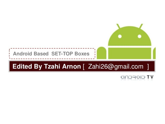 Android Based SET-TOP BoxesEdited By Tzahi Arnon [ Zahi26@gmail.com ]