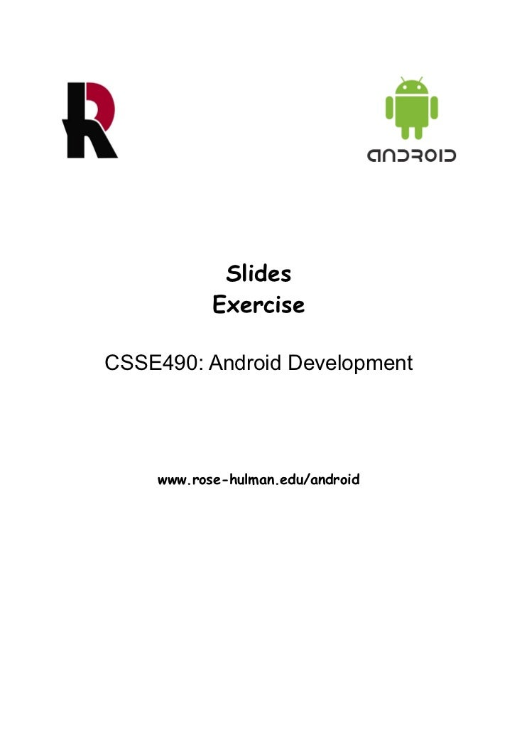 Slides           ExerciseCSSE490: Android Development    www.rose-hulman.edu/android