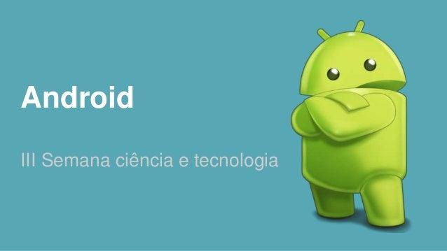 Android  III Semana ciência e tecnologia
