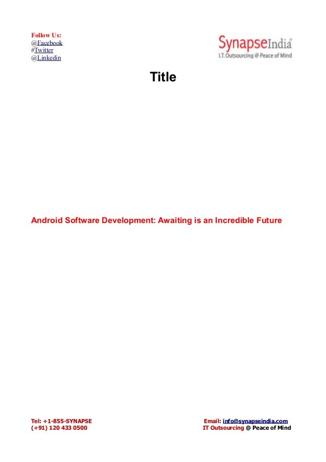 Follow Us: @Facebook #Twitter @Linkedin Title Android Software Development: Awaiting is an Incredible Future Tel: +1-855-S...