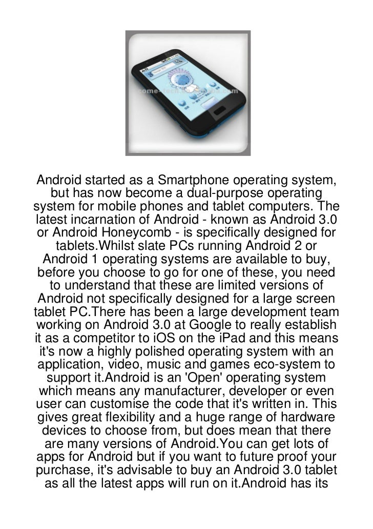 Android started as a Smartphone operating system,     but has now become a dual-purpose operatingsystem for mobile phones ...