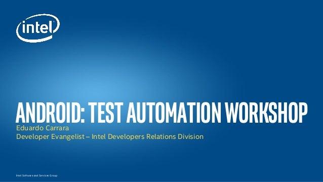Íntel Software and Services Group Android:testautomationworkshopEduardo Carrara Developer Evangelist – Intel Developers Re...