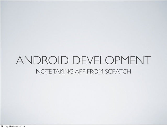 ANDROID DEVELOPMENT NOTE TAKING APP FROM SCRATCH  Monday, November 18, 13