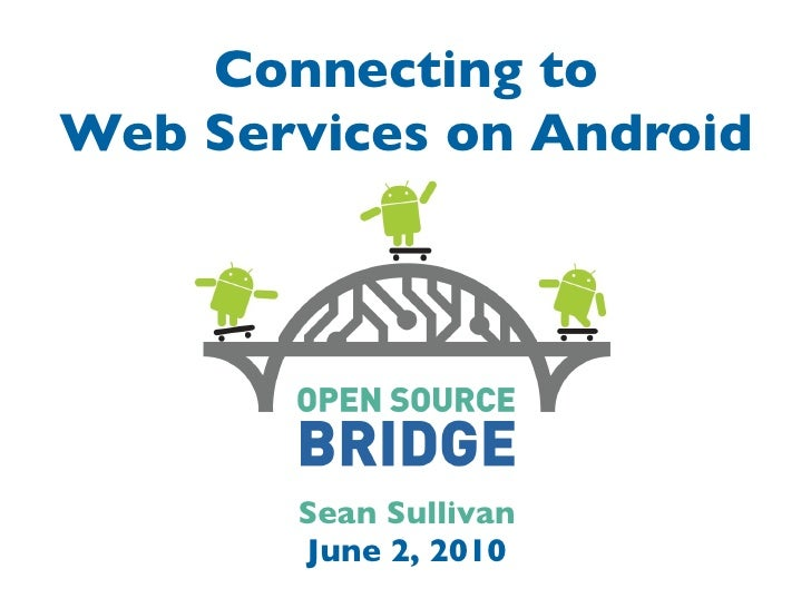 Connecting to Web Services on Android            Sean Sullivan        June 2, 2010