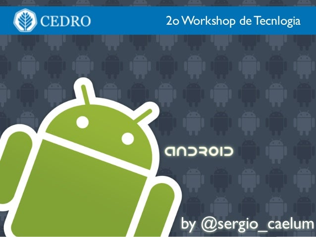 by @sergio_caelum 2o Workshop de Tecnlogia