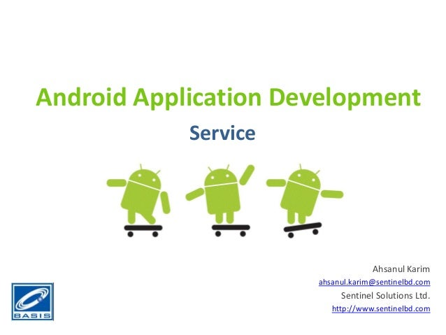 Android Application DevelopmentServiceAhsanul Karimahsanul.karim@sentinelbd.comSentinel Solutions Ltd.http://www.sentinelb...