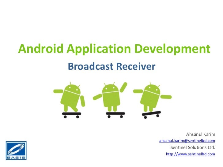 Android Application Development<br />Broadcast Receiver<br />Ahsanul Karim<br />ahsanul.karim@sentinelbd.com<br />Sentinel...