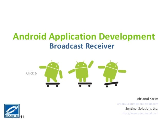 Android Application Development                        Broadcast Receiver          Click to edit Master subtitle style    ...