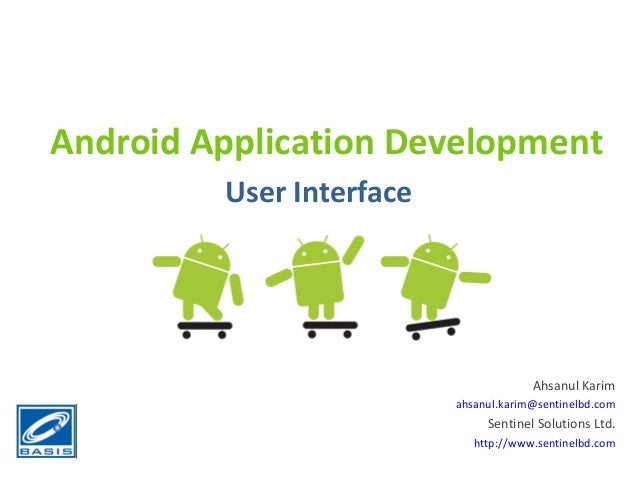 Android Application Development         User Interface                                       Ahsanul Karim                ...