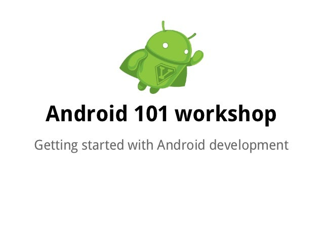 Android 101 workshopGetting started with Android development