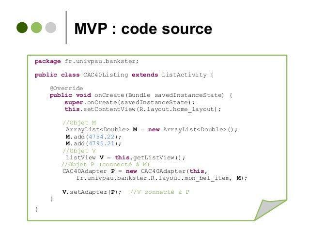MVP : code source package fr.univpau.bankster; public class CAC40Listing extends ListActivity { @Override public void onCr...