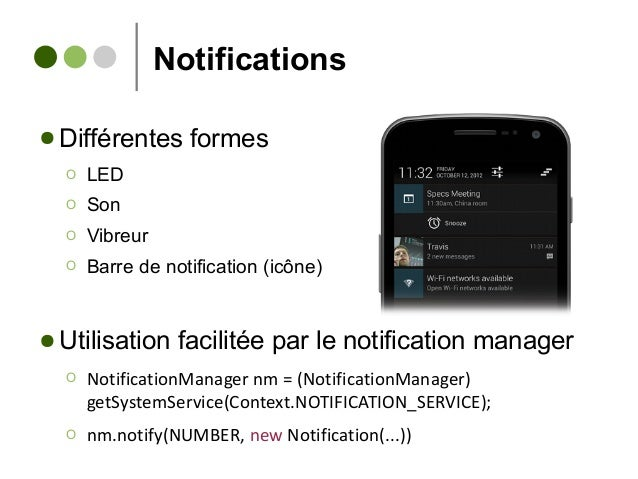 Notifications ● Différentes formes Ο LED Ο Son Ο Vibreur Ο Barre de notification (icône) ● Utilisation facilitée par le no...