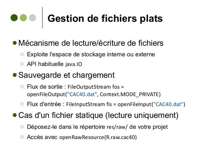 Gestion de fichiers plats ● Mécanisme de lecture/écriture de fichiers Ο Exploite l'espace de stockage interne ou externe Ο...