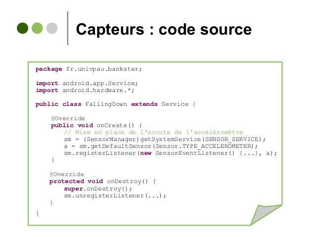 Capteurs : code source package fr.univpau.bankster; import android.app.Service; import android.hardware.*; public class Fa...