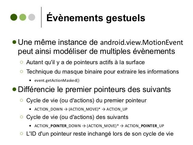 Évènements gestuels ● Une même instance de android.view.MotionEvent peut ainsi modéliser de multiples évènements Ο Autant ...