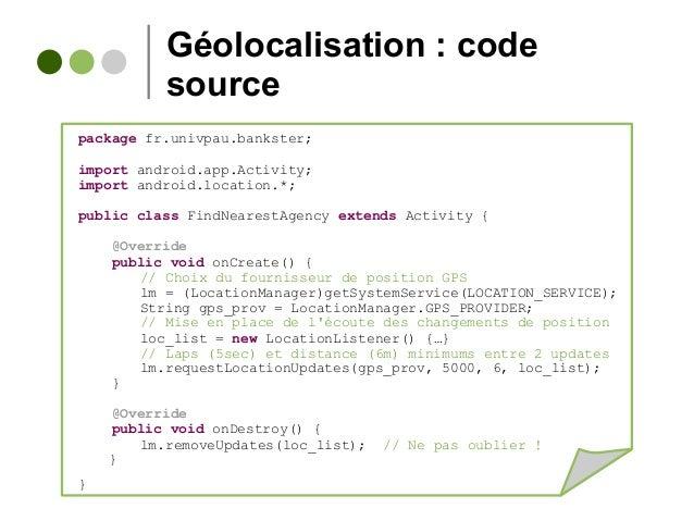 Géolocalisation : code source package fr.univpau.bankster; import android.app.Activity; import android.location.*; public ...