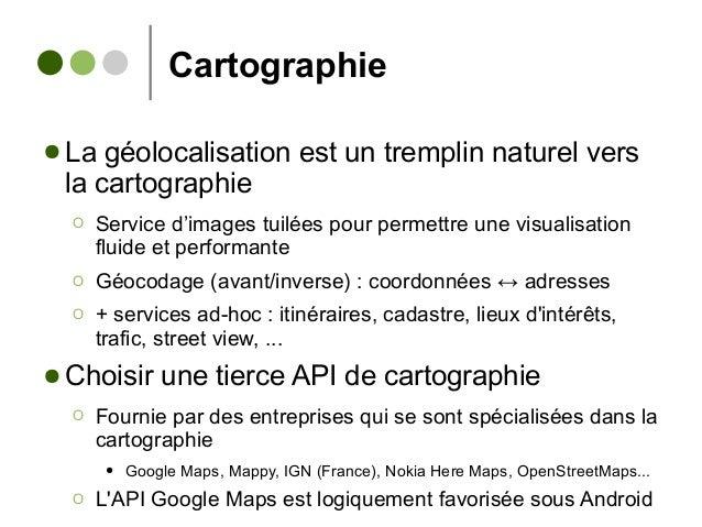 Cartographie ● La géolocalisation est un tremplin naturel vers la cartographie Ο Service d'images tuilées pour permettre u...