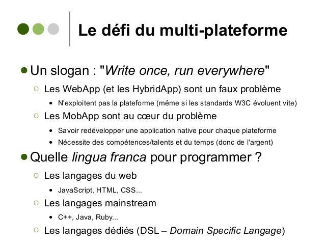 """Le défi du multi-plateforme ● Un slogan : """"Write once, run everywhere"""" Ο Les WebApp (et les HybridApp) sont un faux problè..."""